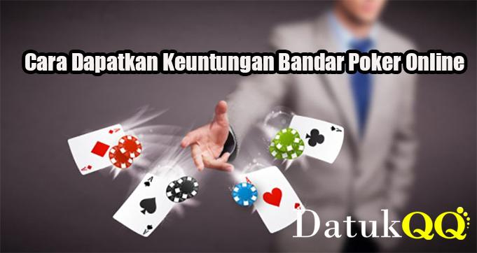 Cara Dapatkan Keuntungan Bandar Poker Online