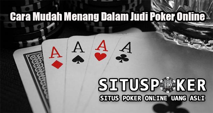 Cara Mudah Menang Dalam Judi Poker Online