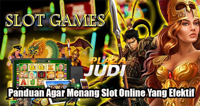 Panduan Agar Menang Slot Online Yang Efektif