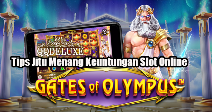 Tips Jitu Menang Keuntungan Slot Online